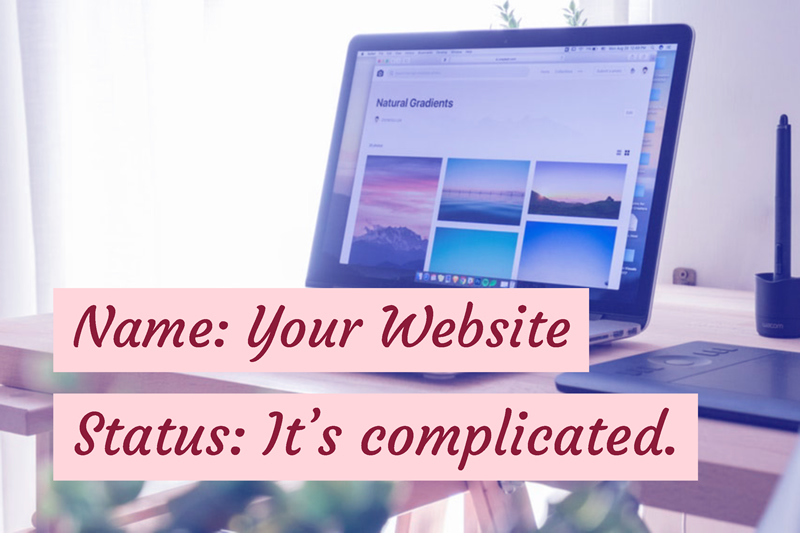 Name: Your Website, Status: It's complicated.